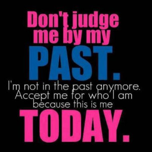 judge quotes don t judge me by my past i m not