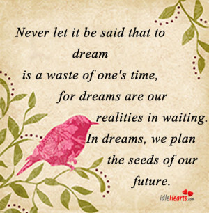 ... Let It be Said that to dream is a Waste of One's Time ~ Future Quote