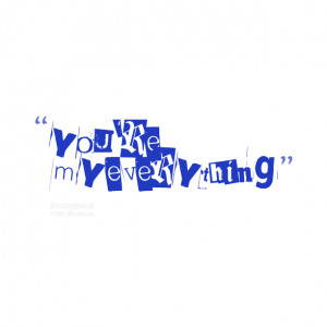 Quotes Picture: you're my everything
