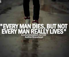 every man dies but not every man truly lives quote braveheart william ...