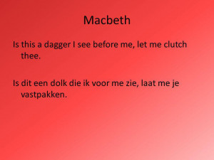 Macbeth Is this a dagger I see before me, let me clutch thee. Is dit ...