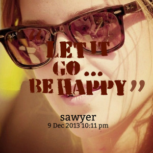 Quotes Picture: let it go be happy