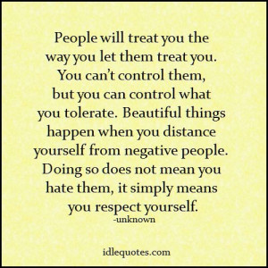 People will treat you the way you let them treat you.