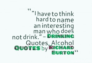 """... not drink."""" – Drinking Quotes, Alcohol Quotes by Richard Burton"""