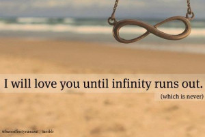 ... » Picture Quotes » Love » I will love you until infinity runs out