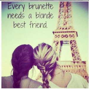 every brunette needs a blonde best friend quotes