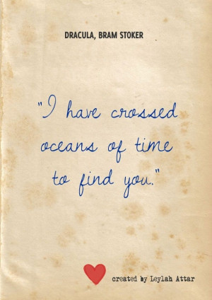 have crossed oceans of time to find you.""
