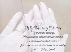 Christian Marriage ~ Why Marriage Matters (Quote By Max Lucado ...
