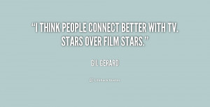 think people connect better with TV. stars over film stars.""