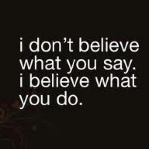 what you say. I believe what you do.   Best Motivational Quotes ...