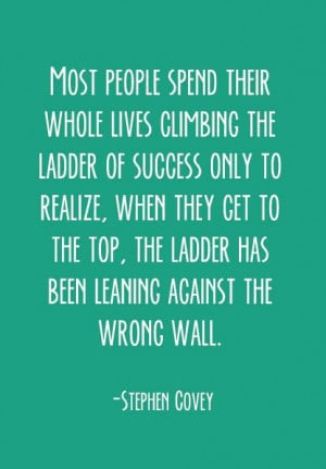 ... Steven Covey Quotes, Ladders Quotes, Wrong Path Quotes, Quotes Words