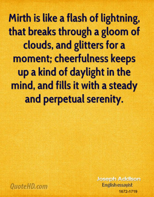 Mirth is like a flash of lightning, that breaks through a gloom of ...