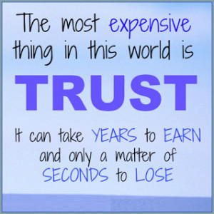 The Most Expensive Thing In World Is Trust It Can Take Years To Earn ...