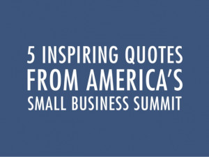 Inspiring Quotes From America's Small Business Summit