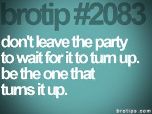 2083 # brotips # party # turn up # turned up # be # crazy # cool ...