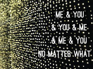 Love Quote | Me and You and You and Me and Me and You No Matter What