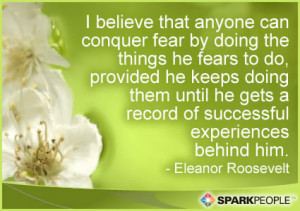Motivational Quote - I believe that anyone can conquer fear by doing ...