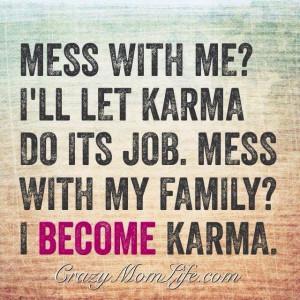 ... with me i ll let karma do its job mess with my family i become karma