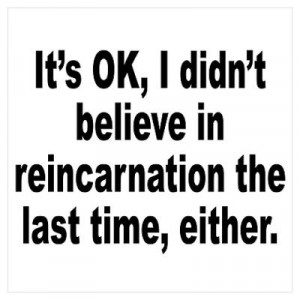CafePress > Wall Art > Posters > Reincarnation Belief Humor Poster