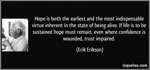 ... , even where confidence is wounded, trust impaired. - Erik Erikson