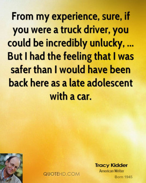 From my experience, sure, if you were a truck driver, you could be ...