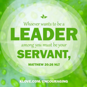 You must be a SERVANT before you become a LEADER. Bible verse. klove.