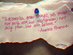 To accomplish great things, we must not only act, but also dream; not ...
