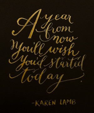 Start today! Karen Lamb
