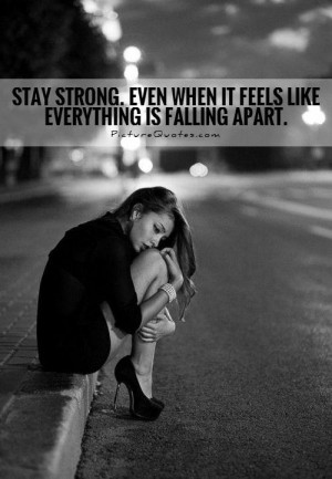... Even when it feels like everything is falling apart Picture Quote #1
