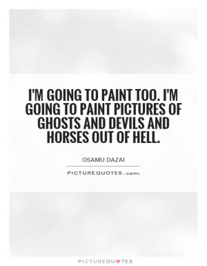 going to paint too. I'm going to paint pictures of ghosts and ...