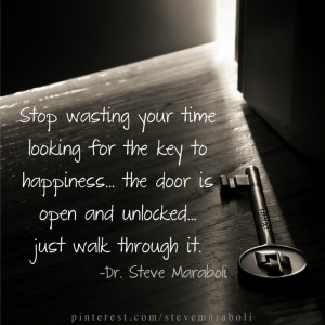 Stop wasting your time looking for the key to happiness… the door is ...
