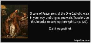 sons of Peace, sons of the One Catholic, walk in your way, and sing ...