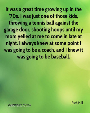 It was a great time growing up in the '70s. I was just one of those ...