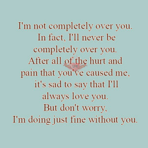 ... ll always love you. But don't worry, I'm doing just fine without you
