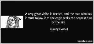 ... it as the eagle seeks the deepest blue of the sky. - Crazy Horse
