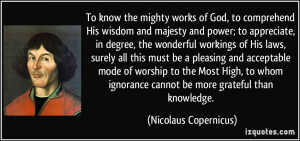 ... cannot be more grateful than knowledge. - Nicolaus Copernicus