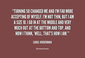 Quotes Turning 50 ~ Turning 50 changed me and I'm far more accepting ...