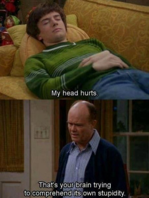 Red Forman On Why Eric Has A Headache, That 70′s Show
