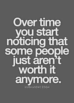 Finally realizing that. Can't get back time wasted on people that you ...
