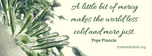 Pope Francis Facebook Cover - a little bit of mercy makes the world ...