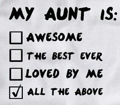 Yes my aunt is awesome the best ever and loved to the moon and back to ...