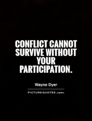conflict-cannot-survive-without-your-participation-quote-1.jpg