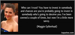 Who can I trust? You have to invest in somebody and chances are you're ...