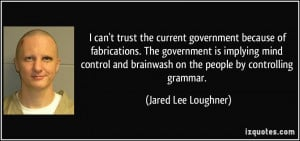 can't trust the current government because of fabrications. The ...