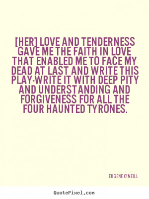 Quote about love - [her] love and tenderness gave me the faith in love ...