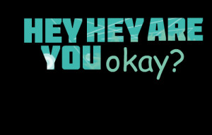 Quotes Picture: hey hey are you okay?