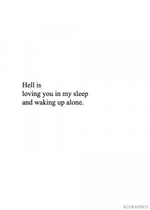 Love you in my sleep but wake up alone