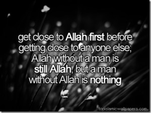 Get Close to Allah First before… Islamic Quotes About Allah