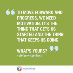 To move forward and progress, we need motivation. It's the thing that ...