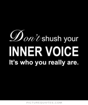 Don't shush your inner voice, it's who you really are Picture Quote #1